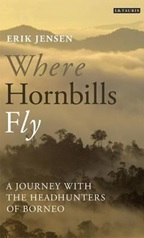January 2020 Where Hornbills Fly : A Journey With The Headhunters of Borneo