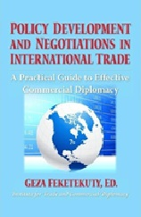 November 2019 Policy Development and Negotiations in International Trade : a Practical Guide to Effective Commercial Diplomacy
