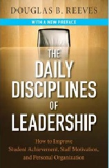 November 2019 The Daily Disciplines of Leadership : How to Improve Student Achievement, Staff Motivation, and Personal Organization