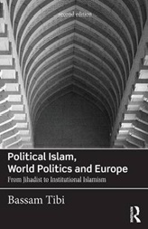 September 2019 Political Islam, World Politics and Europe : From Jihadist to Institutional Islamism