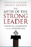 Septemver 2020 The Myth of the Strong Leader : Political Leadership in the Modern Age